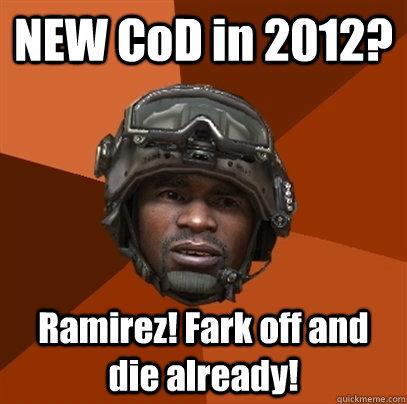 NEW CoD in 2012? Ramirez! Fark off and die already! - NEW CoD in 2012? Ramirez! Fark off and die already!  RAMIREZ!!