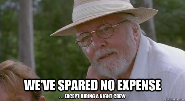 We've Spared No Expense . . . Except Hiring a Night Crew