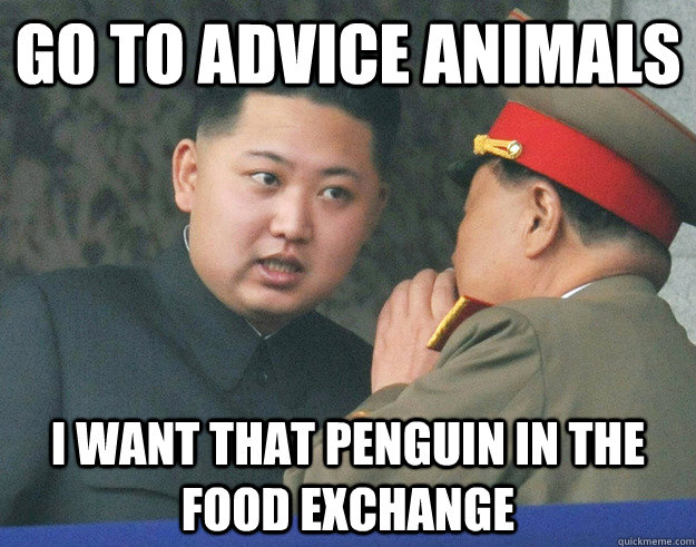 Go to advice animals I want that penguin in the food exchange - Go to advice animals I want that penguin in the food exchange  Hungry Kim Jong Un