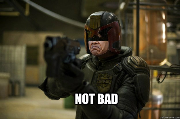 NOT BAD  NOT BAD DREDD