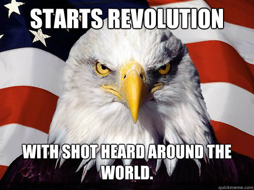 Starts Revolution With shot heard around the world.