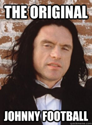 The Original Johnny Football - The Original Johnny Football  Condescending Tommy Wiseau