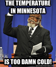 The temperature in Minnesota  is too damn cold!