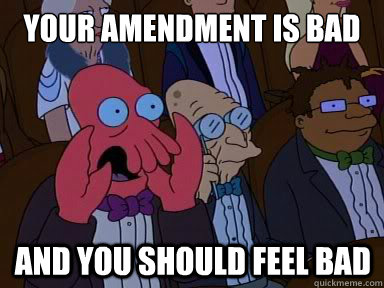 your amendment is bad And you should feel bad