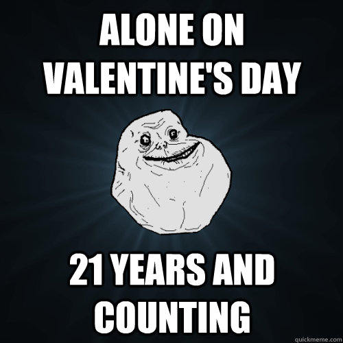 4 Years And Counting Quotes: Alone On Valentine's Day 21 Years And Counting