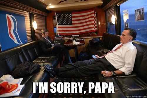 I'm sorry, papa -  I'm sorry, papa  Sudden Realization Romney