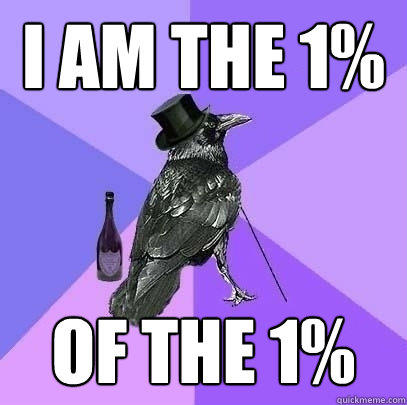 I am the 1% of the 1% - I am the 1% of the 1%  Rich Raven