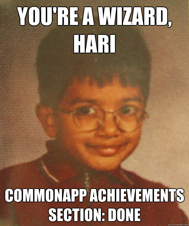 You're a wizard, Hari Commonapp achievements section: done