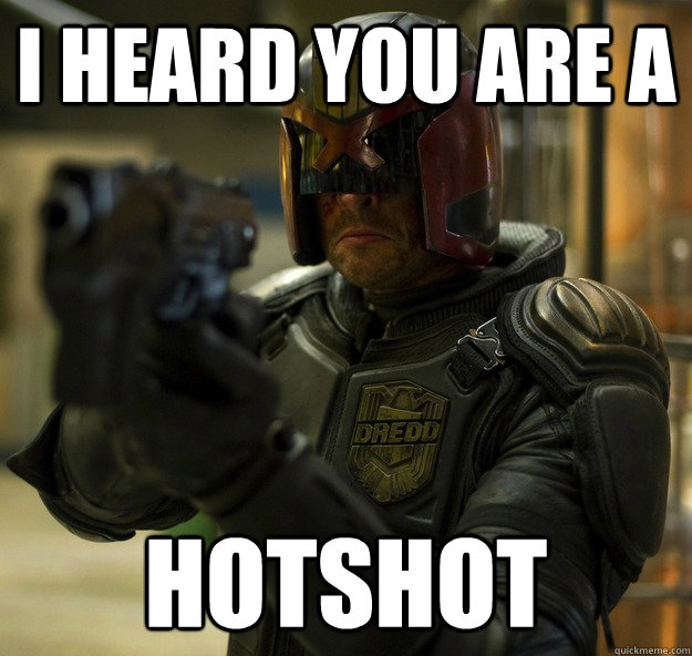 I heard you are a Hotshot