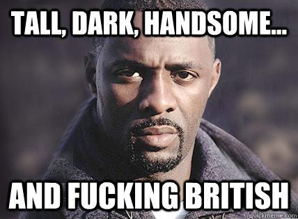 Tall, Dark, Handsome... and fucking BRITISH - Tall, Dark, Handsome... and fucking BRITISH  Handsome Black Man