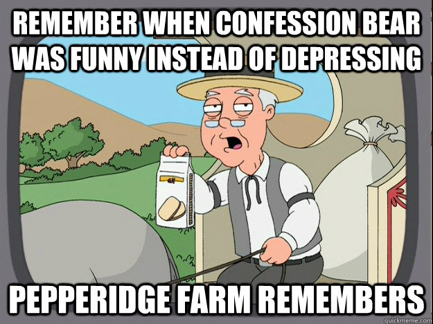 Remember when confession bear was funny instead of depressing  pepperidge farm remembers - Remember when confession bear was funny instead of depressing  pepperidge farm remembers  Misc
