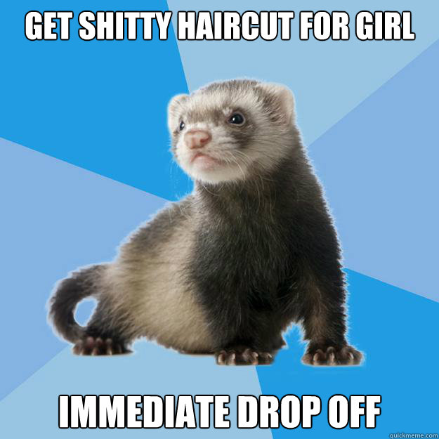 Get shitty haircut for girl immediate drop off