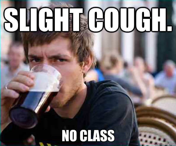 Slight Cough. NO CLASS - Slight Cough. NO CLASS  Lazy College Senior
