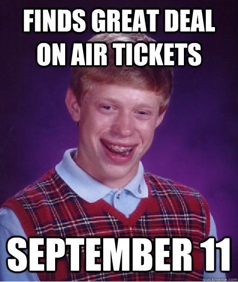 Finds Great Deal on AIR TICKETS SEPTEMBER 11 - Finds Great Deal on AIR TICKETS SEPTEMBER 11  Badluckbrian
