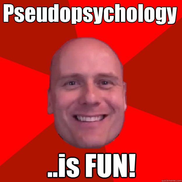 Pseudopsychology ..is FUN!