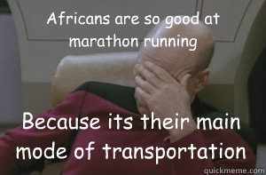 Africans are so good at marathon running Because its their main mode of transportation