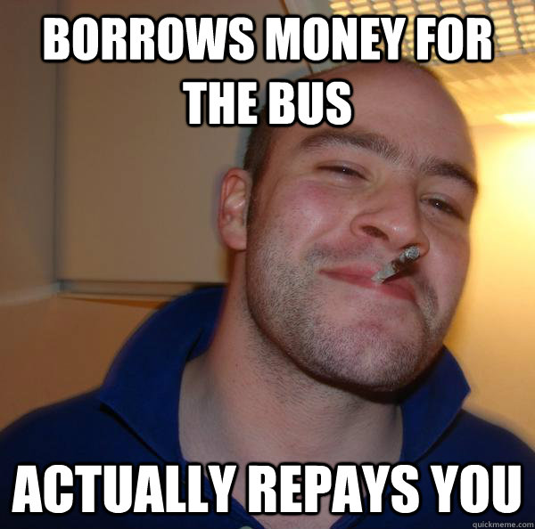 borrows money for the bus actually repays you - borrows money for the bus actually repays you  Misc
