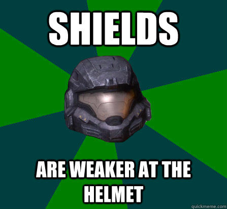 Shields Are weaker at the helmet