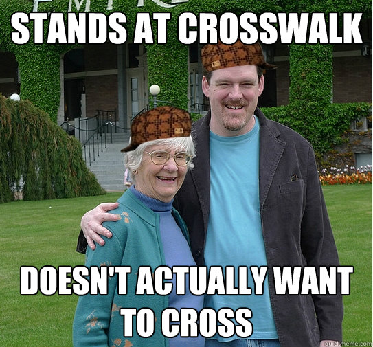 Stands at crosswalk Doesn't actually want to cross