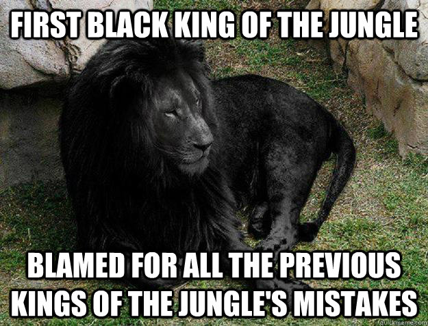 First black king of the jungle blamed for all the previous kings of the jungle's mistakes