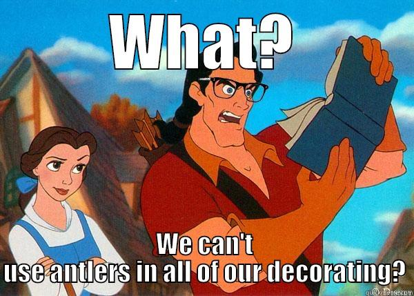 WHAT? WE CAN'T USE ANTLERS IN ALL OF OUR DECORATING? Hipster Gaston
