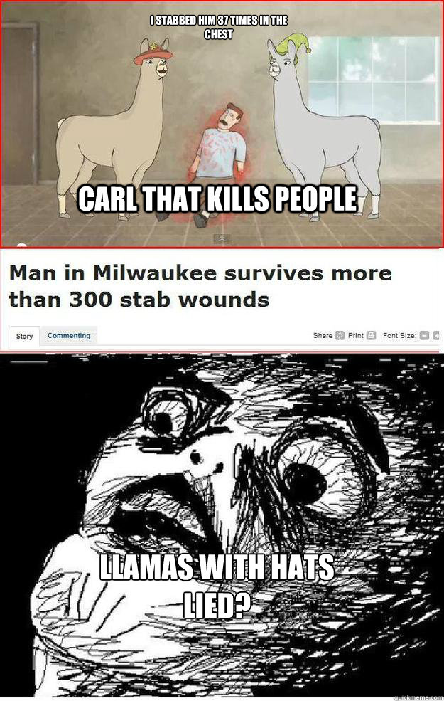 Carl That Kills People I Stabbed Him 37 Times In The Chest Llamas With Hats Lied Llamas With