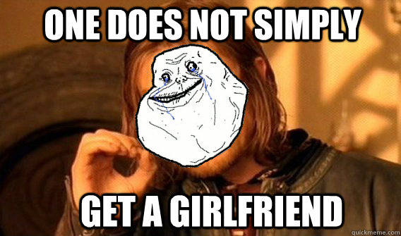 one does not simply get a girlfriend  Foreveralone Boromir