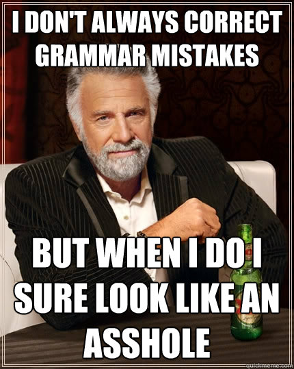 9132fa1c9eca10e1933a1d042aed070d32babd37d404f9dd36e58c3f71f2f592 i don't always correct grammar mistakes but when i do i sure look,Grammar Check Meme