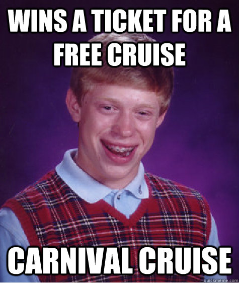 Wins a ticket for a free cruise Carnival Cruise - Wins a ticket for a free cruise Carnival Cruise  Badluckbrian