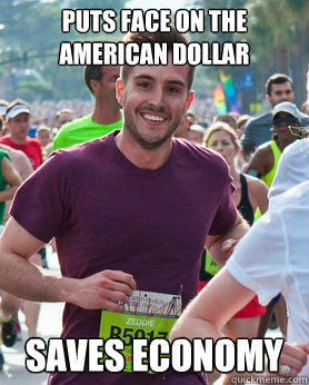 Puts Face On The American Dollar Saves economy - Puts Face On The American Dollar Saves economy  Ridiculously photogenic guy