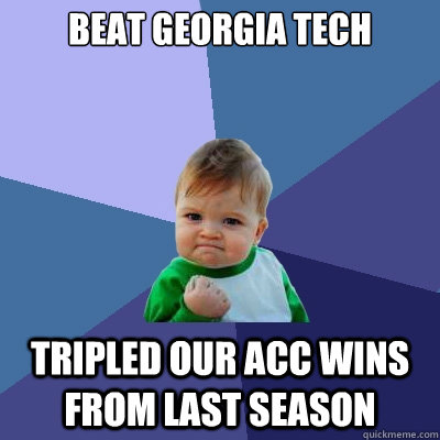 Beat Georgia Tech Tripled our ACC wins from last season - Beat Georgia Tech Tripled our ACC wins from last season  Success Kid