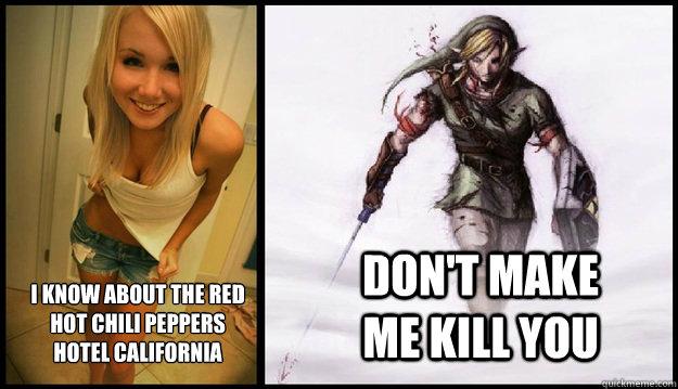 9152a71cd79154533c5b390b1fd14d80921ee68e717af2f62082ec491f1eb939 i know about the red hot chili peppers hotel california don't make,Hotel California Meme
