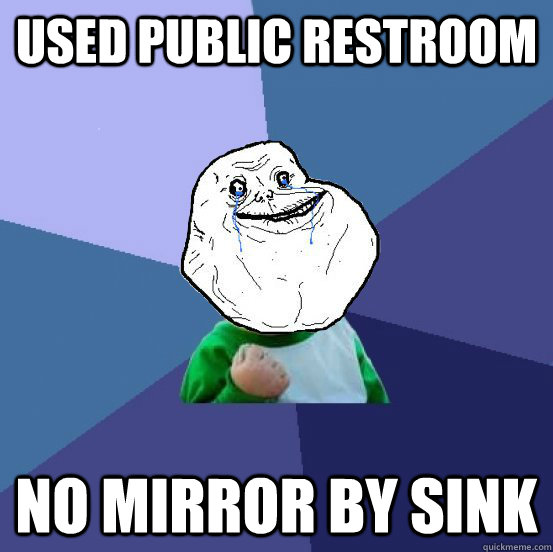 Used Public Restroom No mirror by sink - Used Public Restroom No mirror by sink  Forever Alone Success Kid