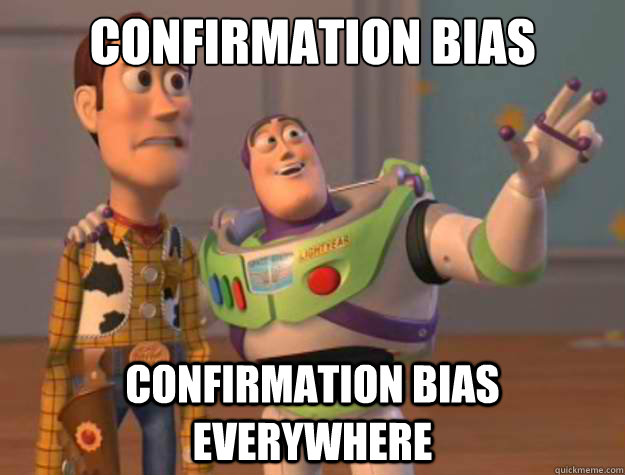 Confirmation Bias Confirmation Bias Everywhere - Confirmation Bias Confirmation Bias Everywhere  Buzz Lightyear