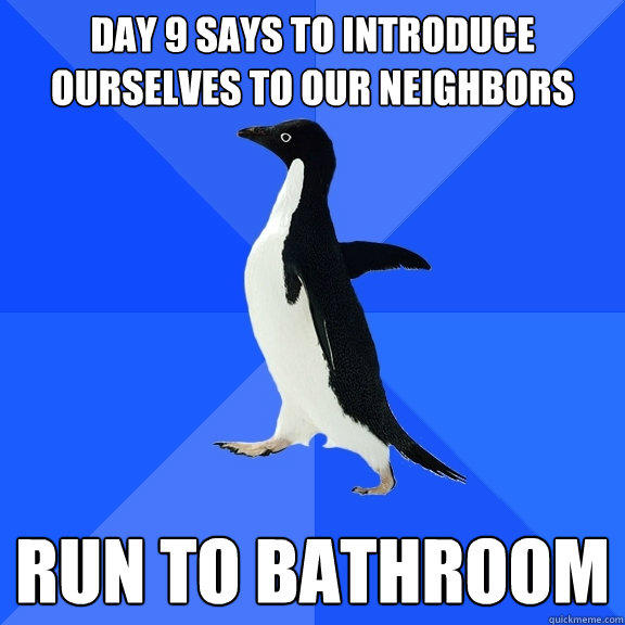 Day 9 says to introduce ourselves to our neighbors Run to bathroom - Day 9 says to introduce ourselves to our neighbors Run to bathroom  Socially Awkward Penguin