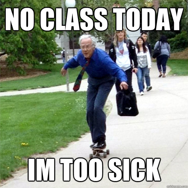 no class today im too sick - no class today im too sick  Skating Prof
