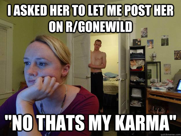 I asked her to let me post her on R/gonewild