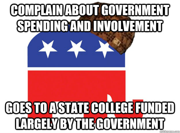 Complain about government spending and involvement Goes to a state college funded largely by the government