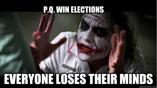 P.Q. Win elections everyone loses their minds - P.Q. Win elections everyone loses their minds  Joker Mind Loss