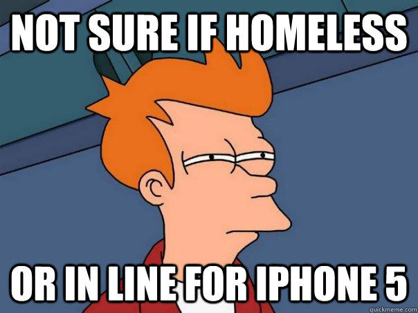 not sure if homeless or in line for iphone 5  Futurama Fry