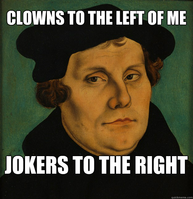 CLOWNS TO THE LEFT OF ME JOKERS TO THE RIGHT  Martin Luther