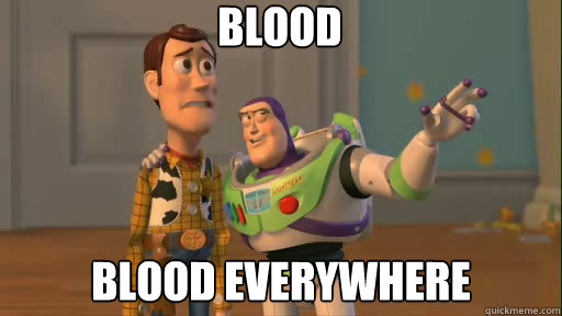 blood blood everywhere - blood blood everywhere  Everywhere