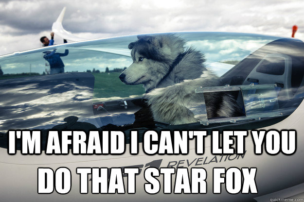 I'm afraid I can't let you Do that star fox - I'm afraid I can't let you Do that star fox  Glider Dog