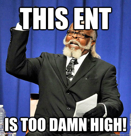 This ent is too damn high! - This ent is too damn high!  Jimmy Mc Millian