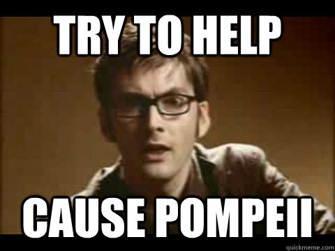 try to help cause Pompeii