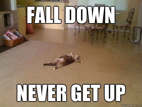 FAll down never get up