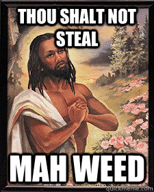 Thou shalt not steal mah weed
