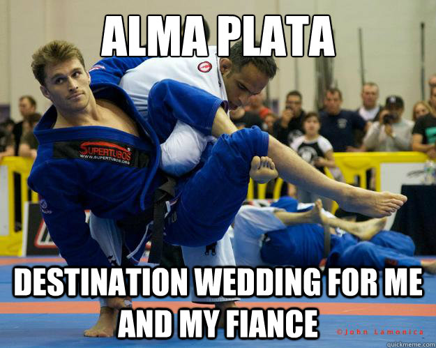 alma plata destination wedding for me and my fiance - alma plata destination wedding for me and my fiance  Ridiculously Photogenic Jiu Jitsu Guy