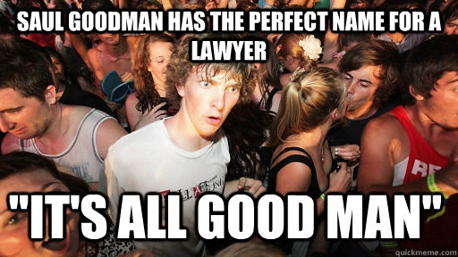 Saul Goodman has the perfect name for a lawyer