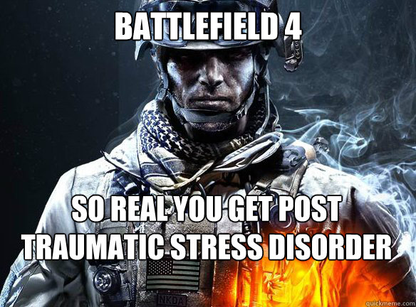 BATTLEFIELD 4 SO REAL YOU GET POST TRAUMATIC STRESS DISORDER JUST PLAYING IT